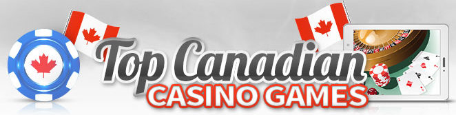 Top Canadian Casino Games